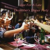 Jazz For A Late December's Dinner Party