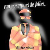 DJ Hypnotyza - Even Grownups Get The Jibblies