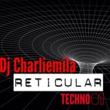 Dj Charliemila(Tech Session) (Reticular Techno 01)