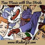 NEW MUSIC with Ben Stride EP12 www.RadioGJ.com July 2019