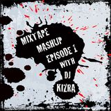 Mixtape Mashup Episode 1 With DJ Kizra