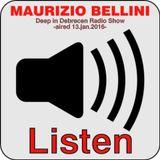 MAURIZIO BELLINI - ITALY -  DEEP IN DEBRECEN RADIO SHOW - AIRED 13 - JAN - 2016