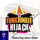 FunkJunkie Hijack Show Featuring Jason Greer September 1st 2016