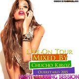 Night Clubbing On Tour-Presenta-Mixed By Chucho KIrOZ-Live Queretaro