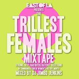 East of LA presents The Trillest Females Mixtape mixed by DJ Jimbo Jenkins