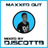 "DJ Scott B presents ""Maxxed Out"" Episode 13"