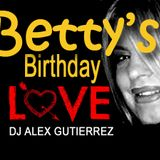 Betty's Birthday Love  DJ Alex Gutierrez