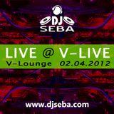 Dj Seba - LIVE @ V-LIVE V-Lounge 02.04.2012