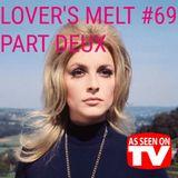 LOVER'S MELT #69 - PART DEUX