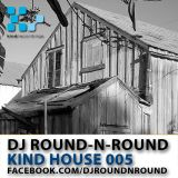 DJ Round-N-Round - Kind House 005 (DJ MIX)