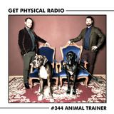 Get Physical Radio #344 (Guestmix by Animal Trainer).
