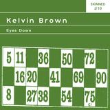 Skinned 010 » Kelvin Brown [Eyes Down]