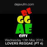 """""""REGGAE CITY"""" (Lovers Reggae: PT4) live @ DEJAVUFM.COM 13/05/2015"""