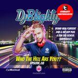 @DJBlighty - #WhoTheHellAreYou Episode.08 (Brand New/Current RnB & Hip Hop) Snapchat: DJBlighty