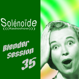 Solénoïde - Blender Session 35 > Spaceheads, Lagartijeando, Begun, Zenjungle, N-Qia, Yair Etziony...