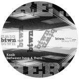 Kosik - Between here & there...