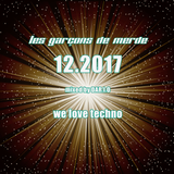 les garçons de merde 12.2017 -  We Love Techno