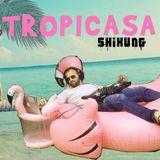 TROPICASA - ShiKung - Casa Mundo Volume 2.
