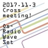 Cross Meeting! - Os-Radio Wave Set (2017.11.3)