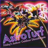 AstroTurf: Friday Aug. 11th