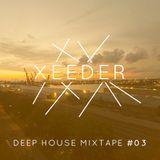 Xeeder - Deep House Mixtape #03 (April 2015)