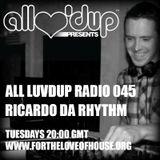 All Luv'Dup Radio 045: Ricardo Da Rhythm