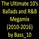The Ultimate 10s Ballads and R&B Megamix 2010 - 2016 (33 tracks, 2017)
