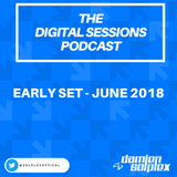 Digital Sessions Podcast - Early Set - June 2018