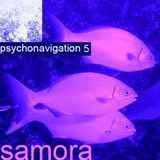 SAMORA ----> PSYCHONAVIGATION ambient 5 is a MIX for Bohemian club