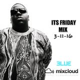 DJ BLUE ITS FRIDAY MIX 3-11-16