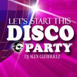 Let's Start this Disco Party DJ Alex Gutierrez