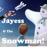 Jayess & the Snowman!