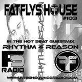 FatFlys House Podcast #103.  In The Hot Seat With RHYTHM 4 REASON