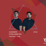 FUTURE CONNECTION EP.02 W/ CLUB BANDITZ