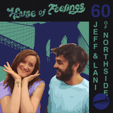 House of Feelings Radio Ep 60: 6.2.17 (Jeff and Lani from Northside Festival)