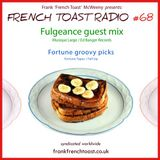 French Toast Radio #68: Fulgeance guestmix + Fortune groovy picks