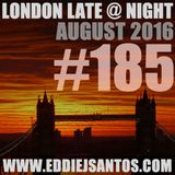 London Late @ Night #185 August 2016