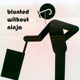 Blunted without Ninja
