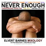 NEVER ENOUGH Underground House (Summer Gay Sunday Tea Dance) July 2017 Mix