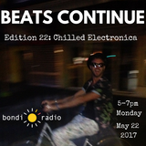 Beats Continue - Edition 22: Chilled Electronica - 5-7pm Monday May 22 2017