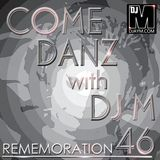 COME DANZ with DJ M 46 (REMEMORATION) DJAYM's Podcast