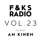 F&KS Radio Vol. 23 // AM KINEM