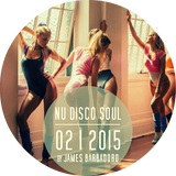 NU DISCO SOUL | 02 . 2015 | by James Barbadoro