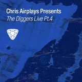 Chris Airplays presents The Diggers Live pt.4