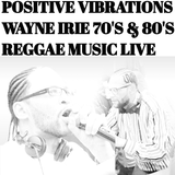 #70'S & 80'S REGGAE MUSIC WAYNE IRIE SOUND SYSTEM SHOW LIVE WITH SONGS OF WISDOM POSITIVE VIRATIONS
