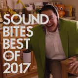 SOUND BITES BEST OF 2017 Vol. 5