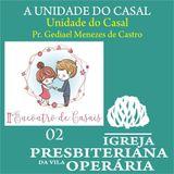 2 | Unidade do Casal_Pr. Gediael Menezes de Castro