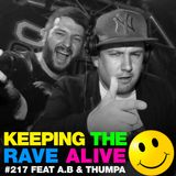 Keeping The Rave Alive Episode 217 featuring A.B & Thumpa