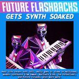 FUTURE FLASHBACKS - The Synth Soaked Episode - February 17, 2017