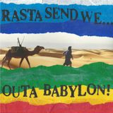 Rasta Send We Outa Babylon